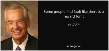 quote-some-people-find-fault-like-there-is-a-reward-for-it-zig-ziglar-40-61-06