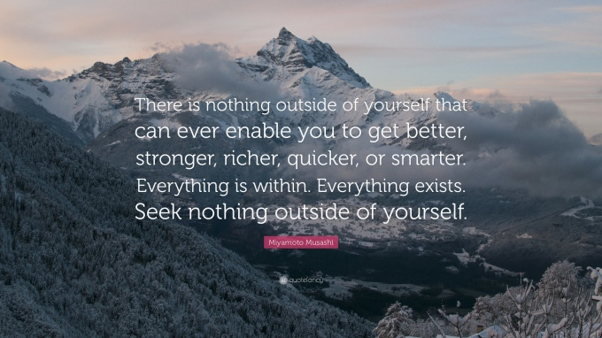 22849-miyamoto-musashi-quote-there-is-nothing-outside-of-yourself-that